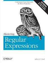 Mastering Regular Expressions: Understand Your Data and Be More Productive, Edition 3