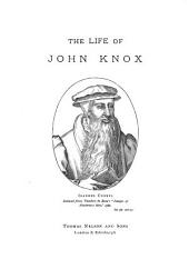 The Life of John Knox: With Biographical Notices of the Principal Reformers, and Sketches of the Progress of Literature in Scotland, During a Great Part of the 16th Century