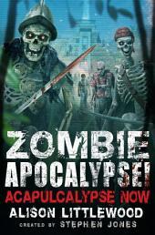 Zombie Apocalypse! Acapulcalypse Now