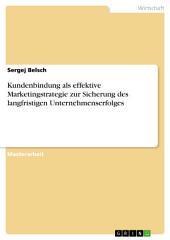 Kundenbindung als effektive Marketingstrategie zur Sicherung des langfristigen Unternehmenserfolges