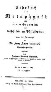 Lehrbuch der Metaphysik: nebst einem Grundrisse der Geschichte der Philosophie. Metaphysik, Band 1