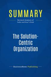 Summary: The Solution-Centric Organization: Review and Analysis of Eades and Kear's Book