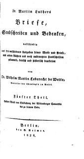 Dr. Martin Luthers Briefe, Sendschreiben und Bedenken: volständig aus den verschiedenen Ausgaben seiner Werke und Briefe, aus andern Büchern und noch unbenutzten Handschriten gesammelt, Band 5