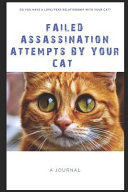 Failed Assassination Attempts by Your Cat: Do You Have a Love/Fear Relationship with Your Cat? - A Journal