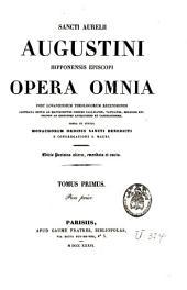 Sancti Aurelii Augustini ... Opera omnia, castigata denuo studio monachorum ordinis sancti Benedicti e congregatione sancti Mauri: Volume 1