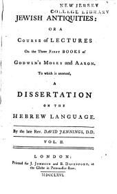 Jewish Antiquities: Or A Course of Lectures on the Three First Books of Godwin's Moses and Aaron: To which is Annexed, a Dissertation on the Hebrew Language, Volume 2