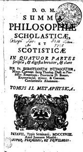SUMMA PHILOSOPHIAE SCHOLASTICAE ET SCOTISTICAE: IN QUATUOR PARTES scripta, & digesta breviter, & clare. METAPHYSICAE, Volume 2