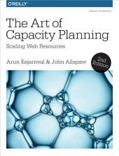 The Art of Capacity Planning: Scaling Web Resources in the Cloud, Edition 2