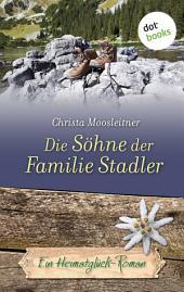 Die Söhne der Familie Stadler: Ein Heimatglück-Roman -