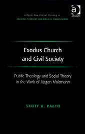 Exodus Church and Civil Society: Public Theology and Social Theory in the Work of Jürgen Moltmann