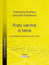 Paris ventre à terre: Comédie-fantaisiste en trois actes