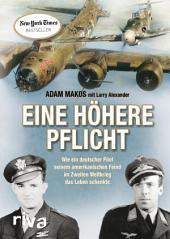 Eine höhere Pflicht: Wie ein deutscher Pilot seinem amerikanischen Feind im Zweiten Weltkrieg das Leben schenkte