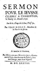 Sermon pour le jeusne célébré à Charenton, 21 aoust 1636 sur Luc. 12, 32