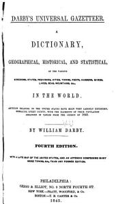 Universal Gazetteer: A Dictionary, Geographical, Historical, and Statistical, of the Various Kingdoms, States, Provinces, Seas, Mountains, Etc., in the World