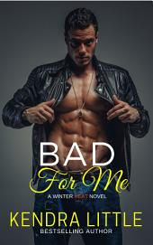 Bad For Me: Winter Heat, #1