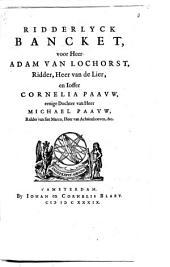 Ridderlyck bancket, voor heer Adam van Lochorst, ridder, heer van de Lier, en joffer Cornelia Paauw, eenige dochter van heer Michael Paauw ..