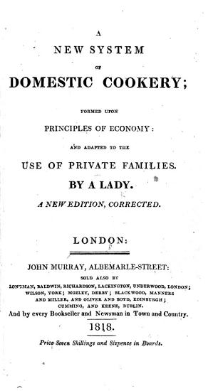 A New System of Domestic Cookery     By a Lady  i e  Maria Eliza Rundell   A new edition  corrected PDF
