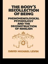 The Body's Recollection of Being: Phenomenological Psychology and the Deconstruction of Nihilism