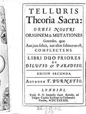 Telluris Theoria Sacra: Orbis Nostri Originem & Mutationes Generales, quas Aut jam subiit, aut olim subiturus est, Completens
