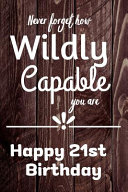 Download Never Forget How Wildly Capable You Are Happy 21st Birthday Book