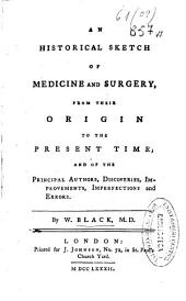 An Historical Sketch of Medicine and Surgery, from their origin to the present time ...