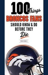 100 Things Broncos Fans Should Know and Do Before They Die