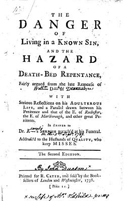 The Danger of Living in a Known Sin  and the Hazard of a Death Bed Repentance     The Second Edition  of an Abridged Version of    The Hazard of a Death Bed Repentance    by John Dunton   Few MS  Notes