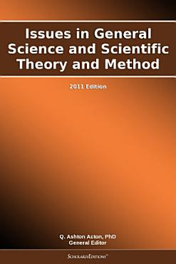 Issues in General Science and Scientific Theory and Method  2011 Edition PDF
