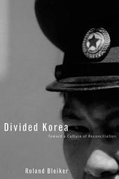 Divided Korea: Toward A Culture Of Reconciliation