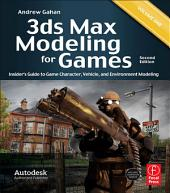 3ds Max Modeling for Games: Insider's Guide to Game Character, Vehicle, and Environment Modeling, Edition 2
