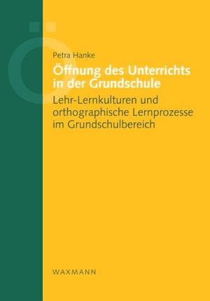 ffnung des Unterrichts in der Grundschule  Lehr Lernkulturen und orthographische Lernprozesse im Grundschulbereich PDF