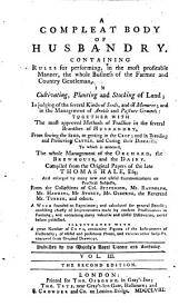 A Compleat Body Of Husbandry: Containing Rules for Performing in the Most Profitable Manner, the Whole Business of the Farmer and Country Gentleman In Cultivating, Planting and Stocking of Land ...