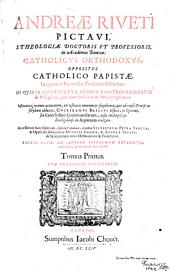 Catholicus Orthodoxus, Oppositus Catholico Papistae: In quatuor Partes seu Tractatus distinctus ...