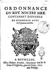 Ordonnance du roy nostre sire contenant defence de commerce avec les prouinces rebelles