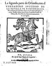 La segunda parte de Orlando: con el verdadero successo de la batalla de Roncesualles, fin y muerte de los doze Pares de Francia...