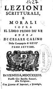 Lezioni scritturali, e morali sopra il libro primo de' Re'