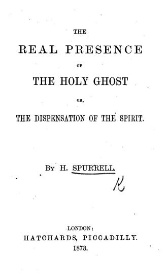 The Real Presence of the Holy Ghost  Or  the Dispensation of the Spirit PDF