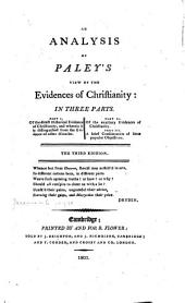 An Analysis of Paley's View of the evidences of Christianity: in three parts ...