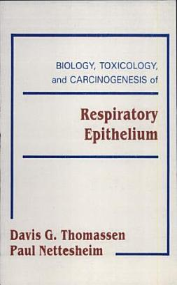 Biology  Toxicology and Carcinogenesis of Respiratory Epithelium PDF