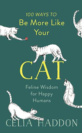 100 Ways to Be More Like Your Cat PDF