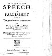 Mr. Grymstons Speech in Parliament upon the accusation and impeachment of William Laud, Arch-Bishop of Canterbury, upon high treason: declaring his wicked proceedings and exorbitant power, both in church and commonwealth. Dec. 18, 1640