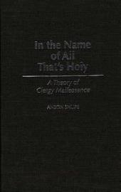 In the Name of All That's Holy: A Theory of Clergy Malfeasance