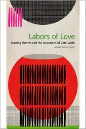 Labors of Love: Nursing Homes and the Structures of Care Work