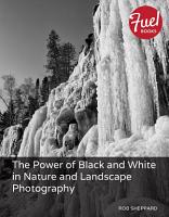 The Power of Black and White in Nature and Landscape Photography PDF