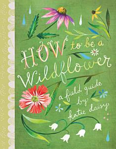 How to Be a Wildflower Book