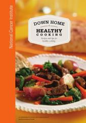 Down Home Healthy Cooking: Recipes and Tips for Healthy Cooking (rev. Ed. )