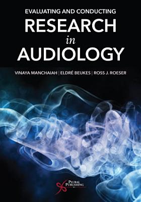 Evaluating and Conducting Research in Audiology