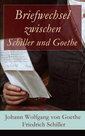 Briefwechsel zwischen Schiller und Goethe (Vollständige Ausgabe: Band 1&2): Korrespondenz in den Jahren 1794 bis 1805 (Literatur- und Kunstauffassung, gegenseitige Beeinflussung und Zusammenarbeit)