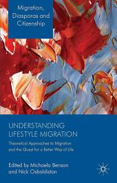 Understanding Lifestyle Migration: Theoretical Approaches to Migration and the Quest for a Better Way of Life