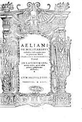 Aeliani De militaribus ordinibus instituendis more graecorum liber a Francisco Robortello Vtinensi in Latinum sermonem uersus, & ab eodem picturis quàmplurimis illustratus